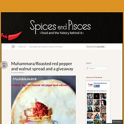 Muhammara/Roasted red pepper and walnut spread and a giveaway « of spices and pisces