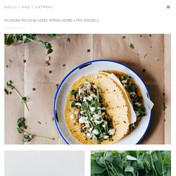 mujadra tacos w/ leeks, spring herbs + pea tendrils — dolly