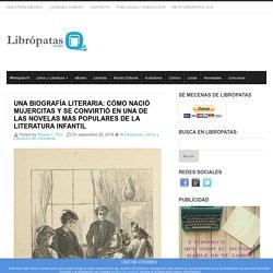 Una biografía literaria: cómo nació Mujercitas y se convirtió en una de las novelas más populares de la literatura infantil - Librópatas