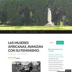 LAS MUJERES AFRICANAS, AVANZAN CON SU FEMINISMO.