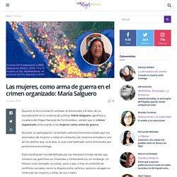 Las mujeres, como arma de guerra en el crimen organizado: María Salguero
