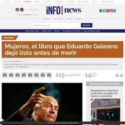 Mujeres, el libro que Eduardo Galeano dejó listo antes de morir