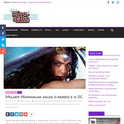 Mulher Maravilha salva o mundo e a DC - MinasNerds