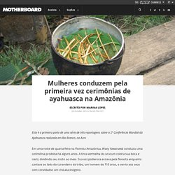 Mulheres conduzem pela primeira vez cerimônias de ayahuasca na Amazônia