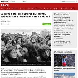 A greve geral de mulheres que tornou Islândia o país 'mais feminista do mundo' - BBC Brasil