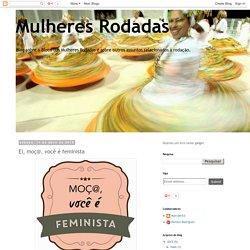 Mulheres Rodadas: Ei, moç@, você é feminista