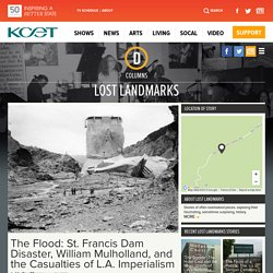 The Flood: St. Francis Dam Disaster, William Mulholland, and the Casualties of L.A. Imperialism