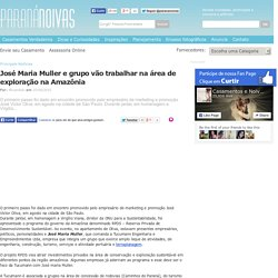 José Maria Muller e Grupo Trabalham na Amazônia