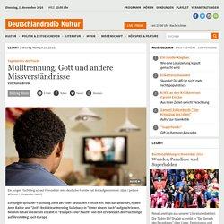 Tagebücher der Flucht - Mülltrennung, Gott und andere Missverständnisse (Deutschlandradio Kultur)
