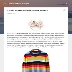 Don't Miss Out to wear Multi Stripe Sweater- A Better Look
