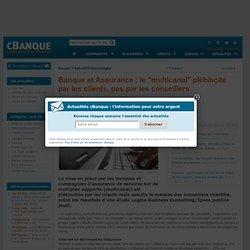 """Etude IPSOS Logica fin 2011 - Banque et Assurance : le """"multicanal"""" plébiscité par les clients, pas par les conseillers"""