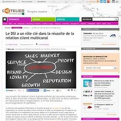Le DSI a un rôle clé dans la réussite de la relation client multicanal