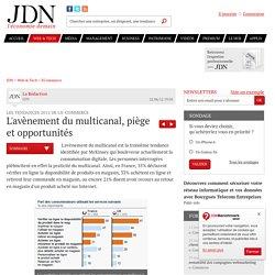 L'avènement du multicanal, piège et opportunités : Les tendances 2012 de l'e-commerce - JDN