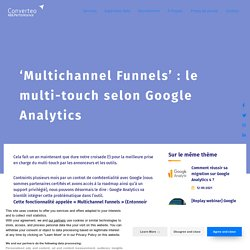 'Multichannel Funnels' : le multi-touch selon Google Analytics