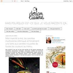 Dorian cuisine.com Mais pourquoi est-ce que je vous raconte ça... : Mon marché à moi, les carottes multicolores d'Arnaud, et forcément une tarte aux carottes nouvelles de toutes les couleurs au menu…