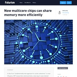 Now multicore chips can share memory more efficiently