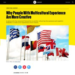 Why People With Multicultural Experience Are More Creative