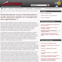 Multiculturalisme versus interculturalisme : quelle approche adopter en management des organisations ?