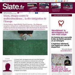 Islam, attaque contre le multiculturalisme... la dés-intégration de l'Europe