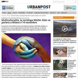 Multiculturalità, la sociologa Nilüfer Göle ne parlerà a Milano il 14 novembre - UrbanPost