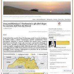 Iraq multietnico: i Turkmeni e gli altri dopo la cacciata dell'Isis da Mosul