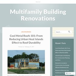 Cool Metal Roofs 101: From Reducing Urban Heat Islands Effect to Roof Durability – Multifamily Building Renovations