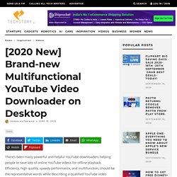[2020 New] Brand-new Multifunctional YouTube Video Downloader on Desktop - TechStory