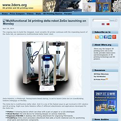 Multifunctional 3d printing delta robot ZeGo launching on Monday