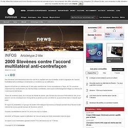 2000 Slovènes contre l'accord multilatéral anti-contrefaçon
