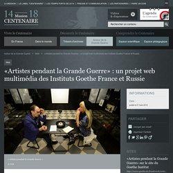«Artistes pendant la Grande Guerre» : un projet web multimédia des Instituts Goethe France et Russie