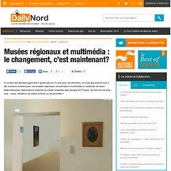 Musées régionaux et multimédia : le changement, c'est maintenant ?