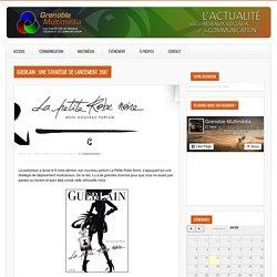 Guerlain : une stratégie de lancement 360° ‹ Grenoble Multimédia – L'actualité sur les réseaux sociaux et la communication.