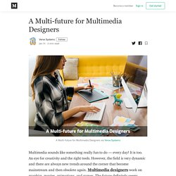 A Multi-future for Multimedia Designers - Verve Systems - Medium