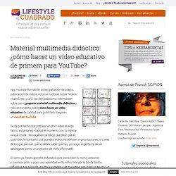 Material multimedia didáctico: ¿Cómo hacer un vídeo educativo?