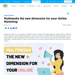 Multimedia the new dimension for your Online Marketing