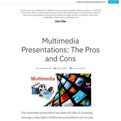 Multimedia Presentations: The Pros and Cons