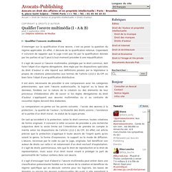 Qualifier l'oeuvre multimédia (I - A & B) - Avocats-Publishing