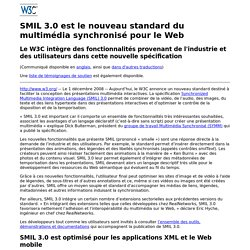 SMIL 3.0 est le nouveau standard du multimédia synchronisé pour le Web