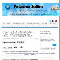 Come creare ebook epub3 multimediali. Le migliori piattaforme online, i servizi e i software per realizzare progetti editoriali – Professione Scrittore