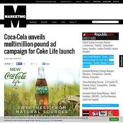 ca-Cola unveils multimillion-pound ad campaign for Coke Life launch