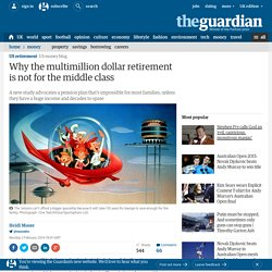 Why the multimillion dollar retirement is not for the middle class