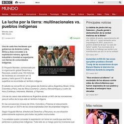La lucha por la tierra: multinacionales vs. pueblos indígenas - BBC Mundo