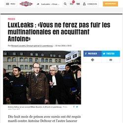 LuxLeaks: «Vous ne ferez pas fuir les multinationales enacquittant Antoine»