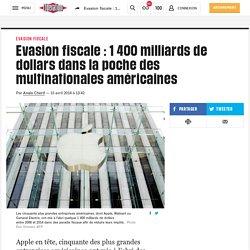Evasion fiscale: 1400milliards de dollars dans la poche des multinationales américaines