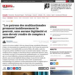 """""""Les patrons des multinationales prennent insidieusement le pouvoir, sans aucune légitimité et sans devoir rendre de comptes à personne"""""""