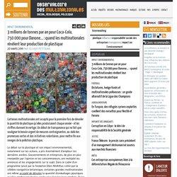 3 millions de tonnes par an pour Coca-Cola, 750 000 pour Danone... : quand les multinationales révèlent leur production de plastique