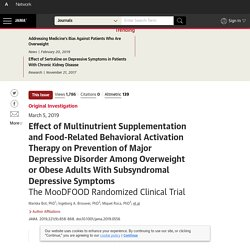 Effect of Multinutrient Supplementation and Food-Related Behavioral Activation Therapy on Prevention of Major Depressive Disorder Among Overweight or Obese Adults With Subsyndromal Depressive Symptoms: The MooDFOOD Randomized Clinical Trial.