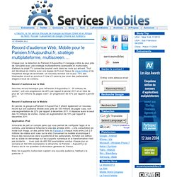 Record d'audience Web, Mobile pour le Parisien.fr/Aujourdhui.fr, stratégie multiplateforme, multiscreen….
