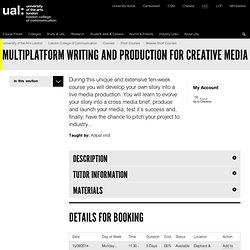 Multiplatform Writing and Production for Creative Media - London College of Communication - University of the Arts London