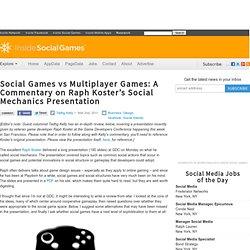 Social Games vs Multiplayer Games: A Commentary on Raph Koster's Social Mechanics Presentation